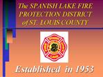 The SPANISH LAKE FIRE PROTECTION DISTRICT of ST. LOUIS COUNTY