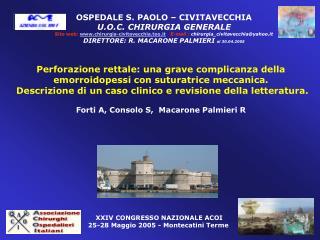 OSPEDALE S. PAOLO   CIVITAVECCHIA U.O.C. CHIRURGIA GENERALE Sito web: chirurgia-civitavecchia.too.it   E-mail : chirurgi