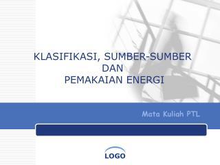 KLASIFIKASI, SUMBER-SUMBER DAN  PEMAKAIAN ENERGI