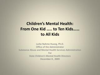 Children s Mental Health:   From One Kid  .. to Ten Kids         to All Kids