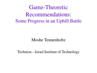 Game-Theoretic Recommendations: Some Progress in an Uphill Battle
