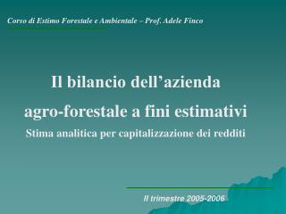 Corso di Estimo Forestale e Ambientale   Prof. Adele Finco
