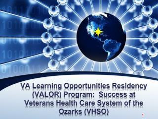 VA Learning Opportunities Residency VALOR Program:  Success at Veterans Health Care System of the Ozarks VHSO