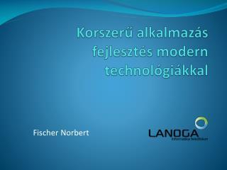 Korszeru alkalmaz s fejleszt s modern technol gi kkal