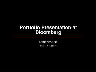 Portfolio Presentation at Bloomberg
