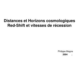 Distances et Horizons cosmologiques Red-Shift et vitesses de r cession