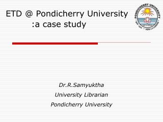 ETD  Pondicherry University         :a case study