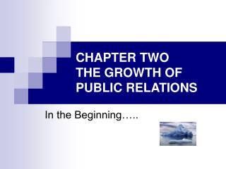 CHAPTER TWO THE GROWTH OF PUBLIC RELATIONS