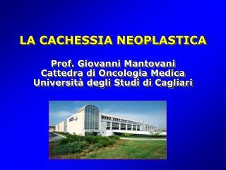 LA CACHESSIA NEOPLASTICA  Prof. Giovanni Mantovani Cattedra di Oncologia Medica Universit  degli Studi di Cagliari