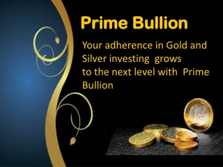 Prime Bullion- Dealers of Premium quality Gold and Silver