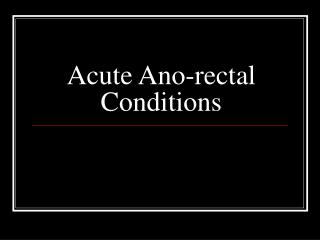 acute ano-rectal conditions