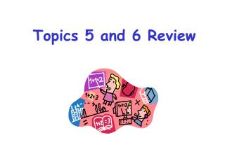 Topics 5 and 6 Review