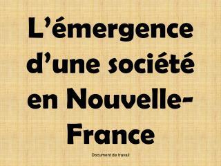 L  mergence d une soci t  en Nouvelle-France