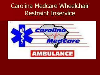 Carolina Medcare Wheelchair Restraint Inservice