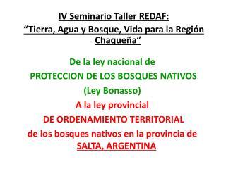 De la ley nacional de  PROTECCION DE LOS BOSQUES NATIVOS  Ley Bonasso A la ley provincial  DE ORDENAMIENTO TERRITORIAL