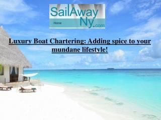 Luxury Boat Chartering: Adding spice to your mundane lifesty