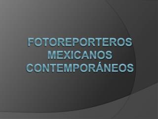 Fotoreporteros mexicanos contempor neos