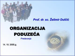 Prof. dr. sc.  elimir Dulcic         ORGANIZACIJA           PODUZECA                                Predavanja   14. 10.