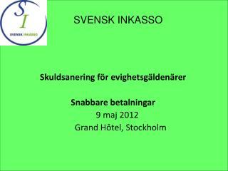 Skuldsanering f r evighetsg lden rer  Snabbare betalningar     9 maj 2012        Grand H tel, Stockholm