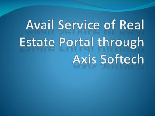 Avail Service of Real Estate Portal through Axis Softech