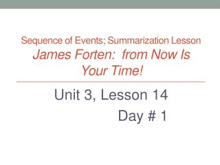 Sequence of Events; Summarization Lesson James Forten:  from Now Is Your Time