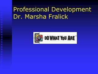 Professional Development  Dr. Marsha Fralick