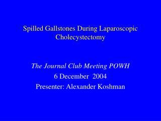 spilled gallstones during laparoscopic cholecystectomy
