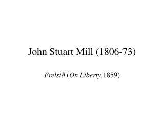 John Stuart Mill 1806-73