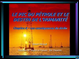 LE PIC DU P TROLE ET LE DESTIN DE L HUMANIT   Chapitre 8   Les cons quences du d clin     Robert B riault  Traduction de