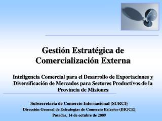 Gesti n Estrat gica de Comercializaci n Externa  Inteligencia Comercial para el Desarrollo de Exportaciones y Diversific