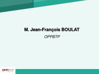 M. Jean-Fran ois BOULAT OPPBTP