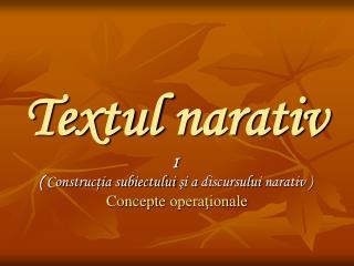 Textul narativ   I   Constructia subiectului si a discursului narativ