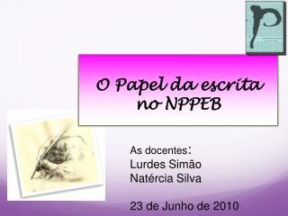 O Papel da escrita  no NPPEB