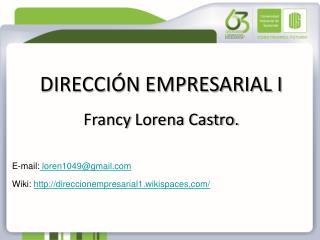 DIRECCI N EMPRESARIAL I  Francy Lorena Castro.