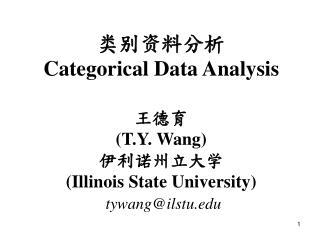 Categorical Data Analysis   T.Y. Wang  Illinois State University  tywangilstu