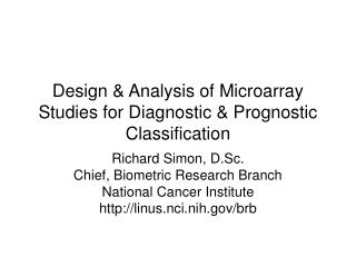 Design  Analysis of Microarray Studies for Diagnostic  Prognostic Classification