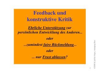 Feedback und  konstruktive Kritik   Ehrliche Unterst tzung zur   pers nlichen Entwicklung des Anderen...  oder   ...zumi
