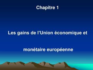 Chapitre 1     Les gains de l Union  conomique et   mon taire europ enne