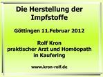 Die Herstellung der Impfstoffe  G ttingen 11.Februar 2012  Rolf Kron praktischer Arzt und Hom opath in Kaufering  kron-r