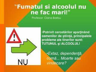 Fumatul si alcoolul nu ne fac mari