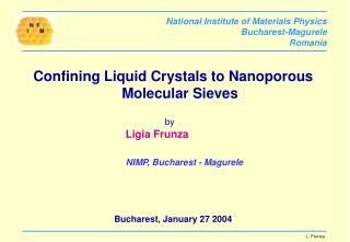 Confining Liquid Crystals to Nanoporous Molecular Sieves         by          Ligia Frunza                      NIMP, Buc