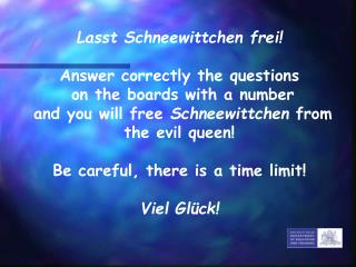 Lasst Schneewittchen frei  Answer correctly the questions  on the boards with a number  and you will free Schneewittchen