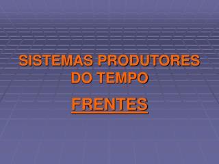 SISTEMAS PRODUTORES DO TEMPO