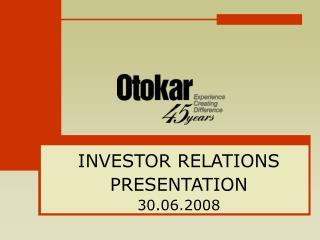 INVESTOR RELATIONS PRESENTATION 30.06.2008