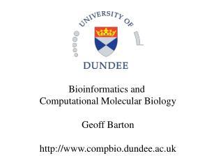 Bioinformatics and  Computational Molecular Biology  Geoff Barton  compbio.dundee.ac.uk