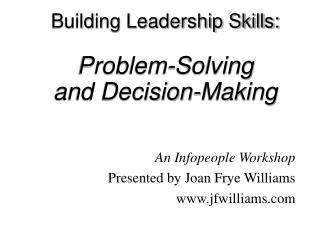 Building Leadership Skills:  Problem-Solving  and Decision-Making
