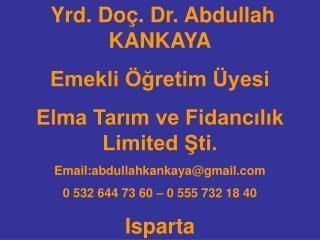 Yrd. Do . Dr. Abdullah KANKAYA Emekli  gretim  yesi Elma Tarim ve Fidancilik Limited Sti. Email:abdullahkankayagmail 0 5