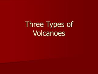 Three Types of Volcanoes