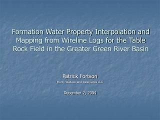 formation water property interpolation and mapping from wireline logs for the table rock field in the greater green rive
