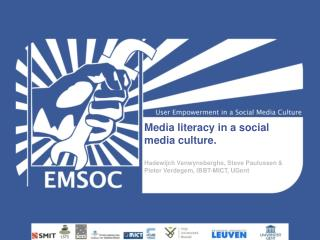 Media literacy in a social media culture.  Hadewijch Vanwynsberghe, Steve Paulussen  Pieter Verdegem, IBBT-MICT, UGent